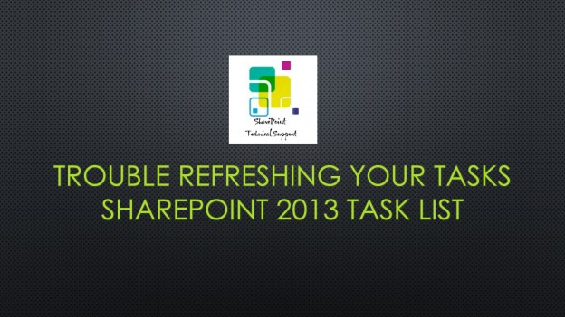 Trouble refreshing your tasks SharePoint 2013 task list 1920x1080