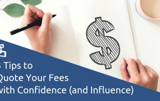 3 Tips to Quote Your Fees with Confidence and Influence