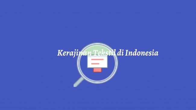 Kerajinan Tekstil di Indonesi