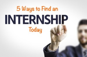 Five Ways to Find an Internship Today!