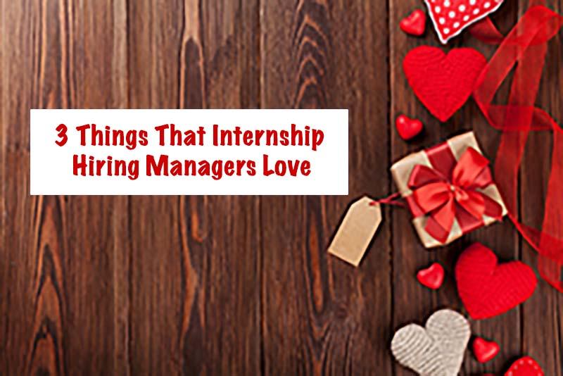 3 Things That Internship Hiring Managers Love