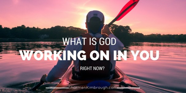 What is God working on in you right now?