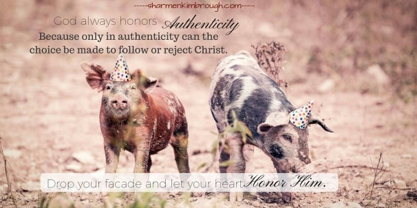 God always honors authenticity, because only then can the real choice be made to follow or reject Christ.