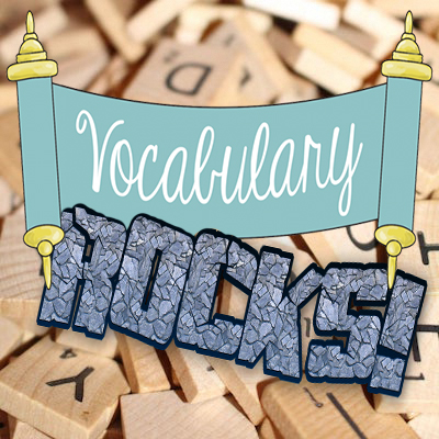 Vocabulary Rocks! A is for…