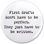 First drafts don't have to be perfect - they just should be written