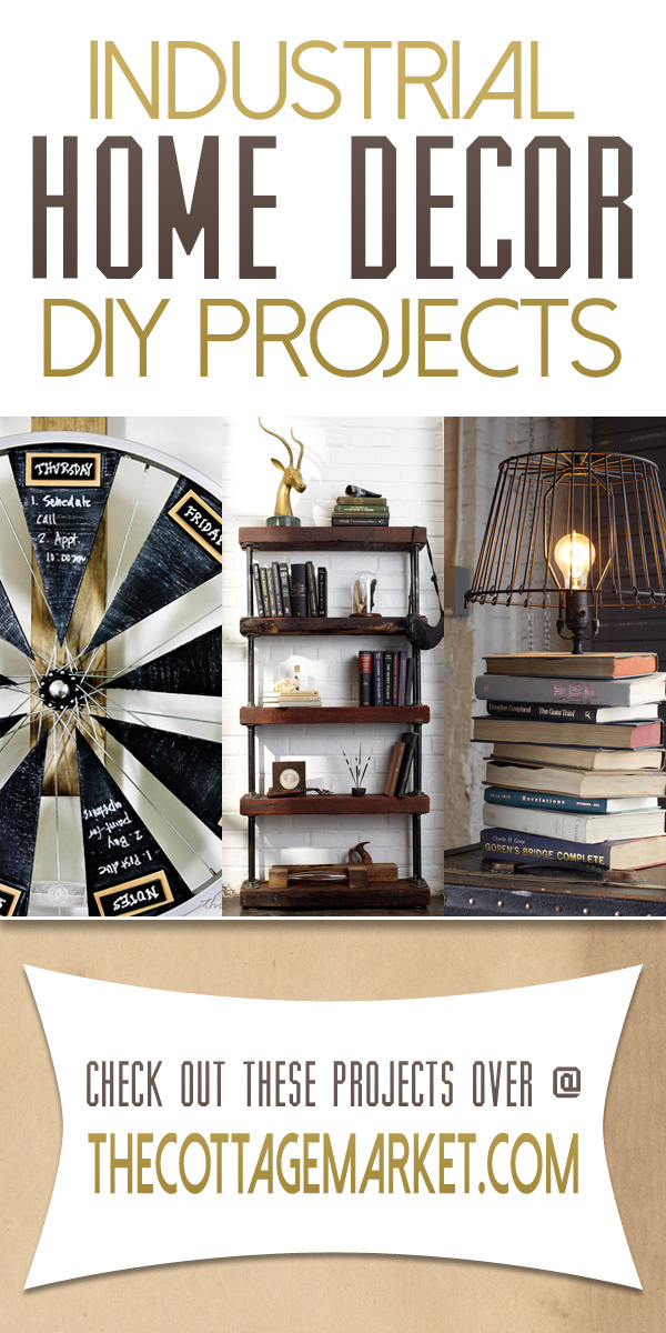 Best Industrial Home Decor Diy Projects The Cottage Market This Month