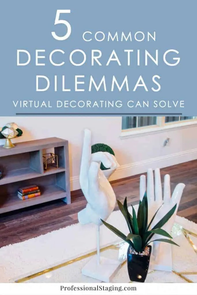 Best 5 Common Decorating Dilemmas Virtual Decorating Can Solve This Month
