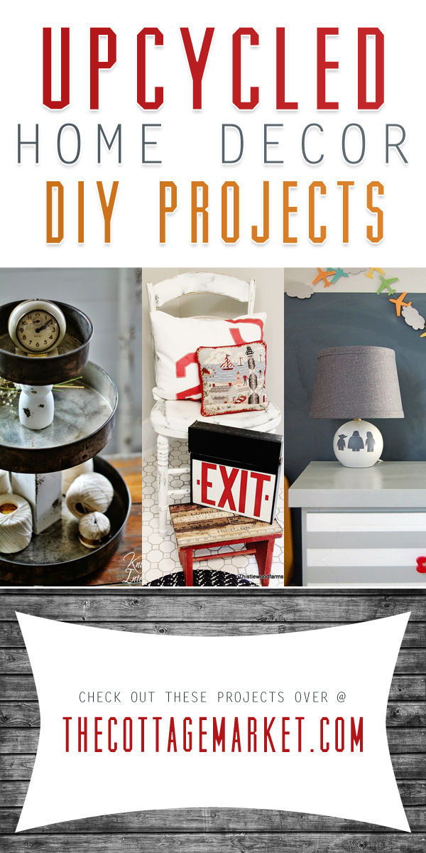 Best Upcycled Home Decor Diy Projects The Cottage Market This Month