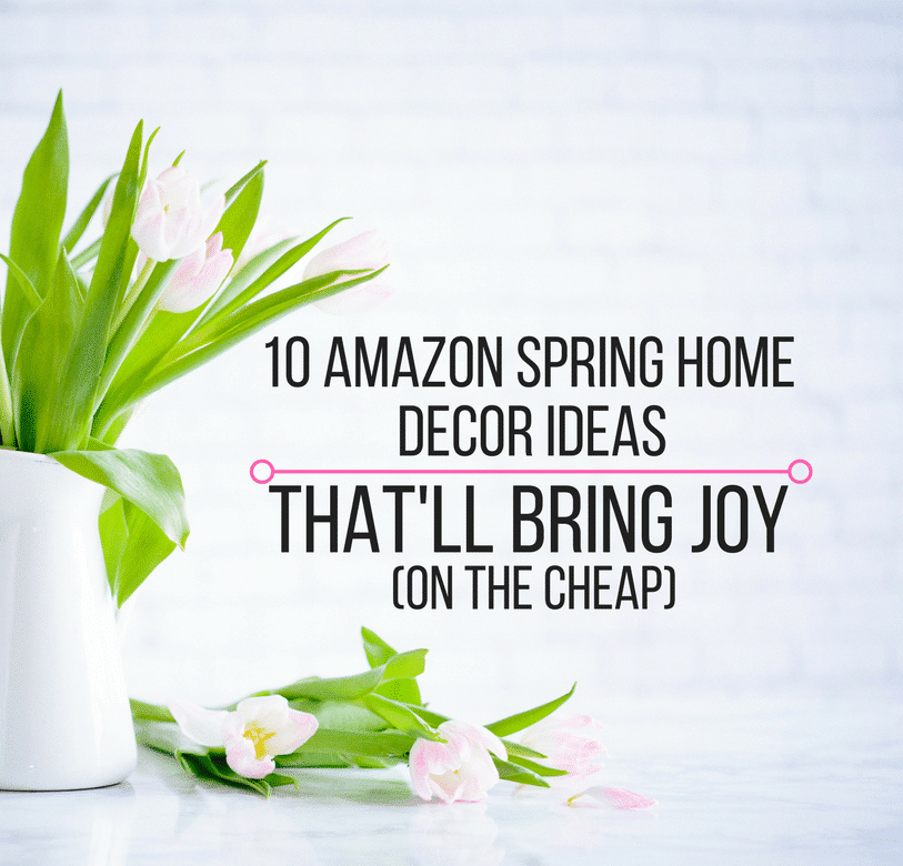 Best 10 Amazon Spring Home Decor Ideas That Ll Bring Joy On This Month