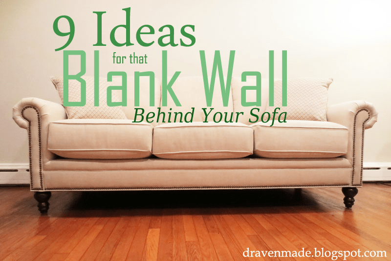 Best 9 Ideas For That Blank Wall Behind The Sofa Living In A This Month