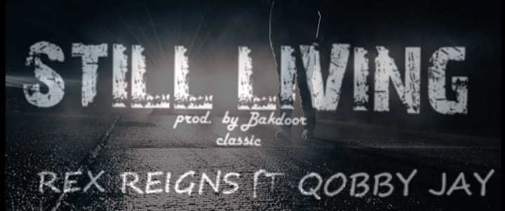 Photo of Rex Reigns Ft. Qobby Jay – Still Living (Prod. by Bakdoor Classic)