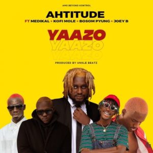Photo of Ahtitude – Yaazo Ft. Medikal x Kofi Mole x Bosom Pyung x Joey B
