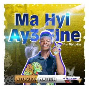 Atoguba Nation – Ma Hyi Ay3 Fine