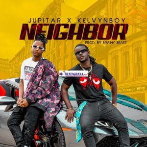 Jupitar – Neighbor Ft Kelvyn Boy (Prod. by Brainy Beatz)