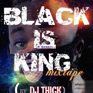 DJ MiXTAPE: DJ THICK – #Black is King