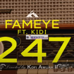 Fameye – 247 ft. Kidi (official video)