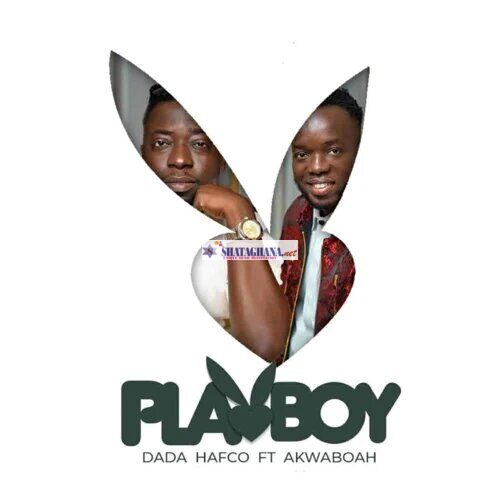 Dada Hafco – Playboy Ft. Akwaboah