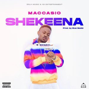 Maccasio – Shekeena (Prod. by Blue Beatz)