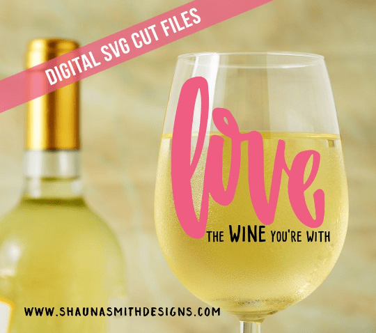 Download Love the Wine You're With SVG - Shauna Smith Designs