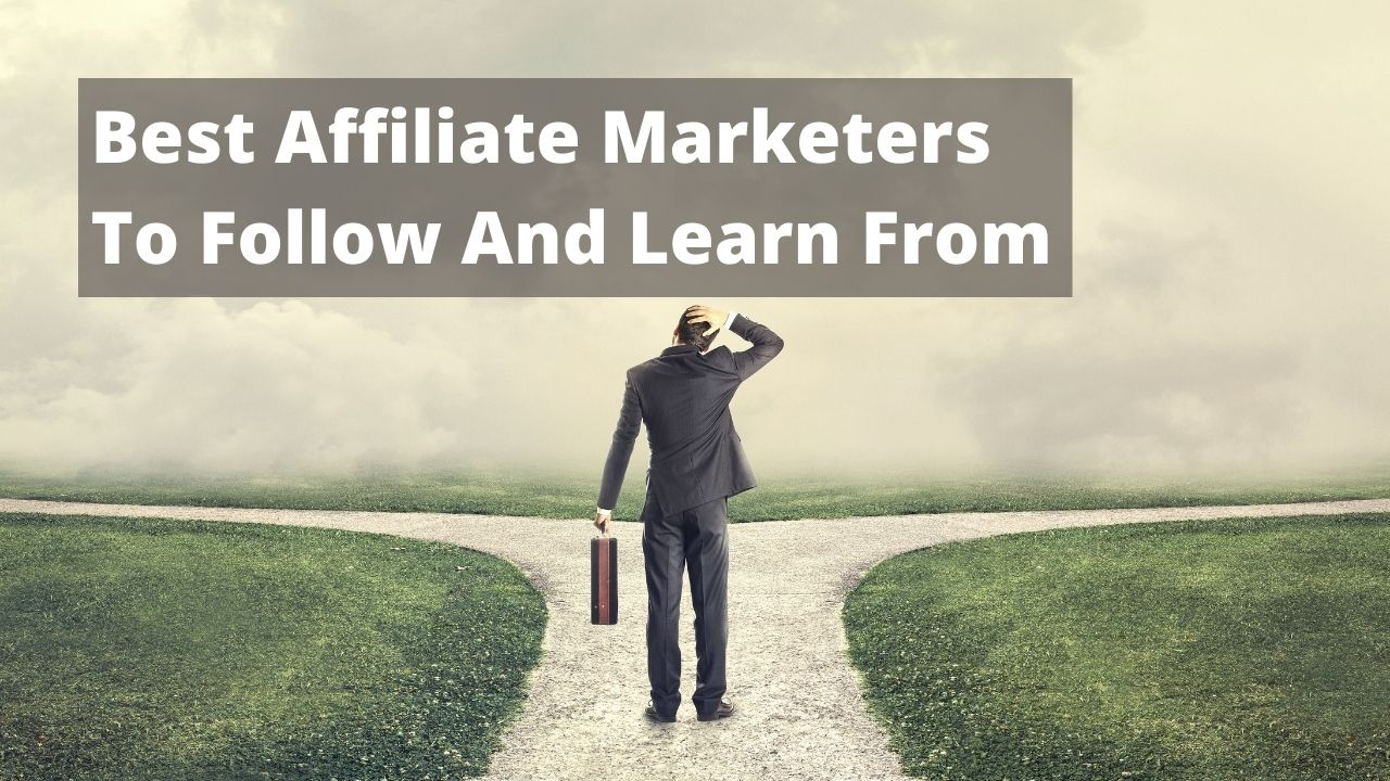 Best affiliate marketers to follow and learn from