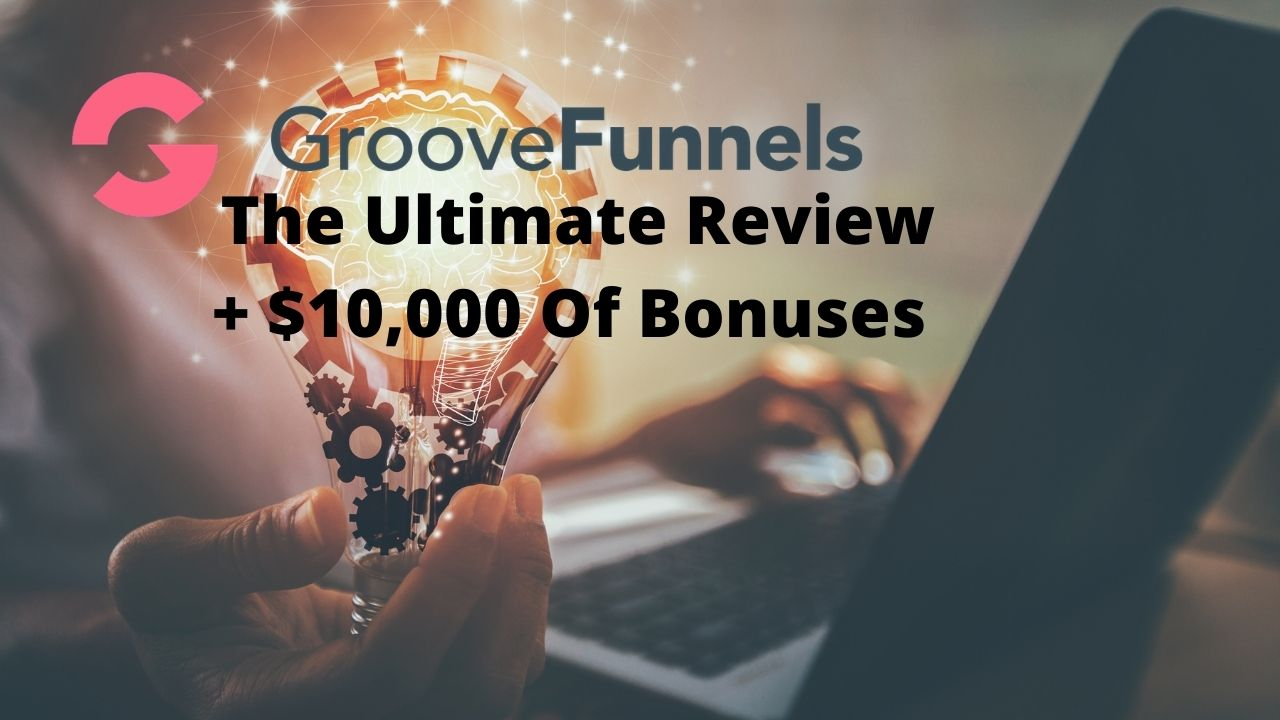 Groovefunnels Review And $10k Of Bonuses