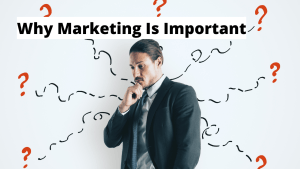 Why Marketing Is Important