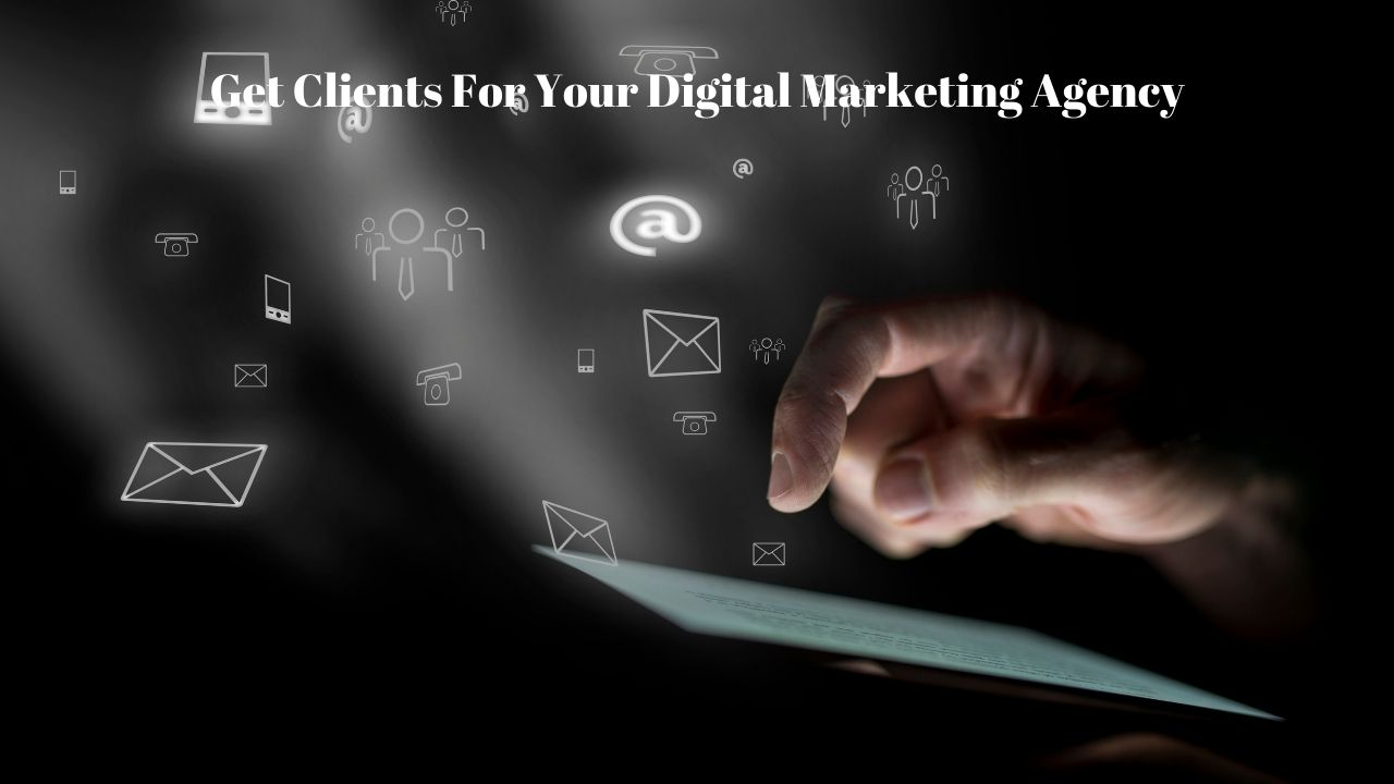 Get Clients For Your Digital Marketing Agency
