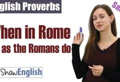 English Proverb: When is Rome, do as the Romans do