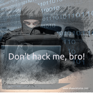 Don't hack me, bro!