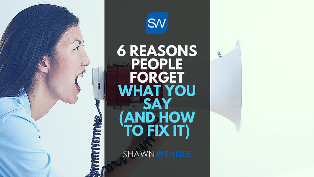 6 Reasons People Forget What You Say (And How To Fix It)