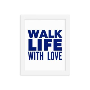 """""""Walk Life With Love"""" Framed Vertical Poster (8×10″)"""