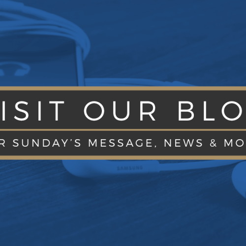 Visit our Blog for Sermons and News Updates!