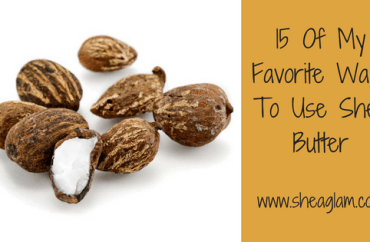 15 Of My Favorite Ways To Use Shea Butter