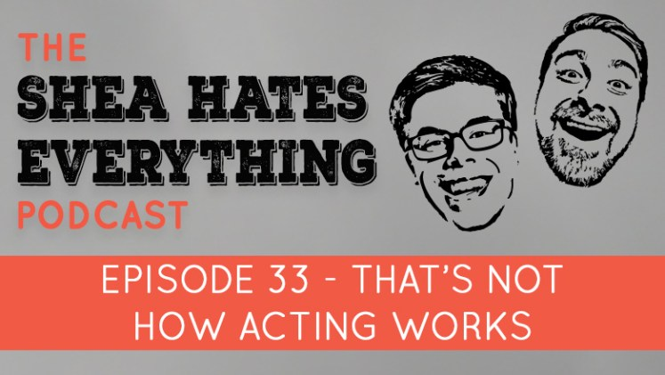 Shea Hates Everything Podcast Episode 33