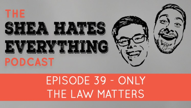 The Shea Hates Everything Podcast Episode 39