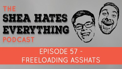 The Shea Hates Everything Podcast Episode 57