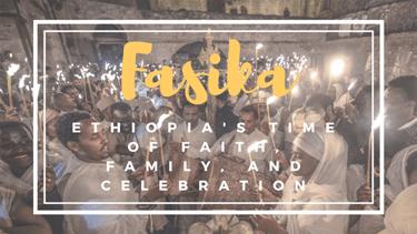 Fasika/Ethiopian Easter: Ethiopia's Time for Faith, Family