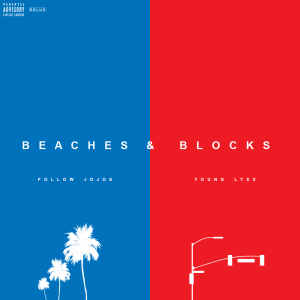 Track: Follow JoJoe And Young Lyxx- Beaches And Blocks