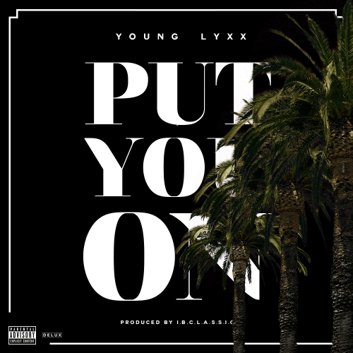 Track: Young Lyxx - Put You On Produced By IBC Classic