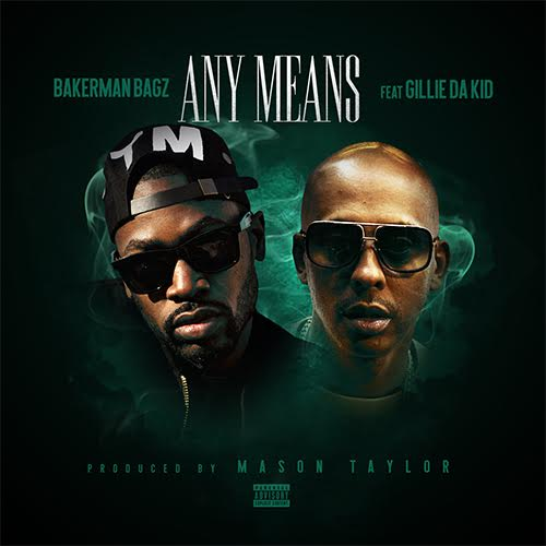Bakerman Bagz feat. Gillie Da Kid – Any Means