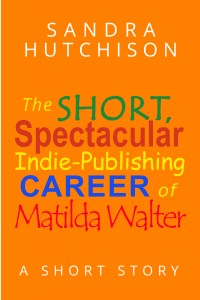 The Short, Spectacular Indie-Publishing Career of Matilda Walter