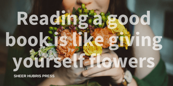 Reading a good book is like giving yourself flowers