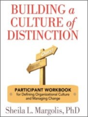 Books by Sheila Margolis - Building a Culture of Distinction - Participant Workbook for Defining Organizational Culture and Managing Change