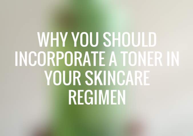 Why you should incorporate a facial toner in your skin care regimen