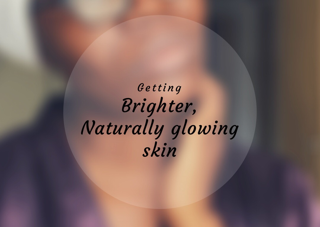 Getting the brighter glowing skin you've always wanted