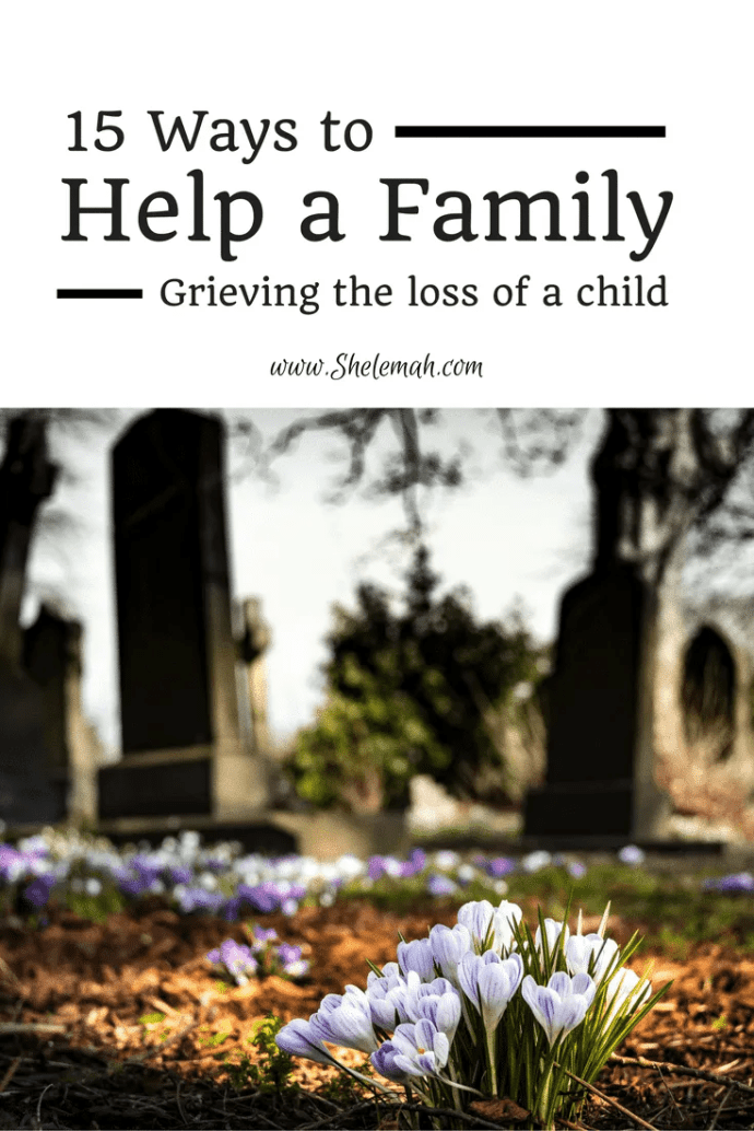 15 ways to help a family grieving the loss of a child from a mother who has lived through the loss of her daughter #grief #miscarriage