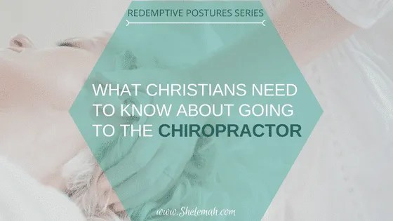 What Christians need to know about going to the chiropractor