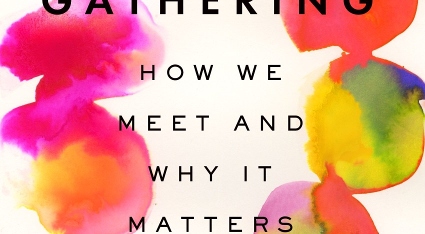 Book Review: 'The Art of Gathering' by Priya Parker