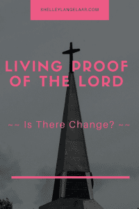 Living proof of the Lord - is there Change