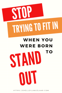 You were not born to fit in. You were born to stand out